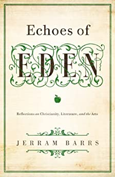 Echoes of Eden: Reflections on Christianity, Literature, and the Arts (English Edition) por [Barrs, Jerram]