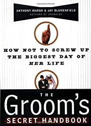 The Groom's Secret Handbook: How Not to Screw Up the Biggest Day of Her Life