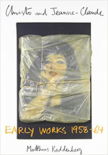 Fruhe Werke 1958-64//Early Works 1958-64 Christo and Jeanne-Claude