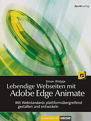 Lebendige Webseiten mit Adobe Edge Animate: Mit Webstandards plattformübergreifend entwickeln und gestalten