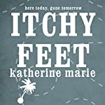 Itchy Feet: Here Today, Gone Tomorrow | Katherine Marie