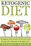 Ketogenic Diet: Ketogenic Diet Guide With Low Carb Recipes For Maximum Weight Loss (Cookbooks Mini-Series Book 3)