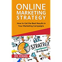 Online Marketing Strategy: How to Get the Best Results in Your Marketing Campaigns (Tu Business Coach Productivity Series Book 4) (English Edition)