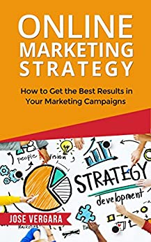 Online Marketing Strategy: How to Get the Best Results in Your Marketing Campaigns (Tu Business Coach Productivity Series Book 4) by [Vergara, José]