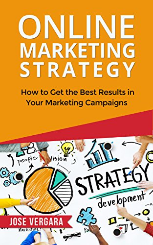 Online Marketing Strategy: How to Get the Best Results in Your Marketing Campaigns (Tu Business Coach Productivity Series Book 4)