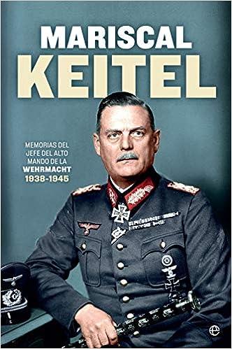 Mariscal keitel: Memorias del jefe del Alto Mando de la Wehrmacht. 1938-1945