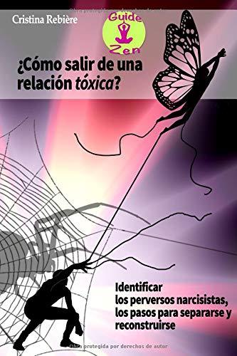 Cómo salir de una relación tóxica Identificar los perversos narcisistas, los pasos para separarse y reconstruirse (Guide Zen)  [Rebière, Cristina - Rebiere, Olivier] (Tapa Blanda)