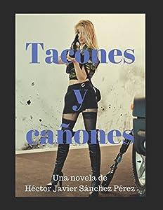 Tacones y Cañones. (Spanish Edition)