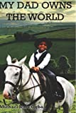 My Dad Owns the World!, Michael Ogbaa, 1492196703