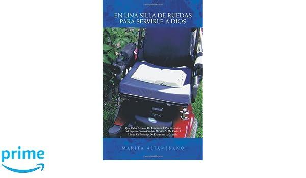 En Una Silla de Ruedas Para Servirle a Dios (Spanish Edition): Marita Altamirano: 9781426942174: Amazon.com: Books