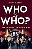 Who Is Who? : The Philosophy of Doctor Who, Decker, Kevin S., 1780765525