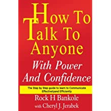 How to Talk to Anyone with Power and Confidence:The Step by Step Guide to Learn How to Communicate Effectively...