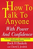 How to Talk to Anyone with Power and Confidence:The Step by Step Guide to Learn How to Communicate Effectively and Efficiently (How to talk to anyone, ... talk, how to talk to men) (Volume 1)