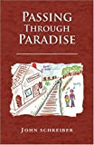Passing Through Paradise, John Schreiber, 1436351103