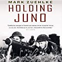 Holding Juno: Canada's Heroic Defence of the D-Day Beaches: June 7-12, 1944 Audiobook by Mark Zuehlke Narrated by Kyle Munley