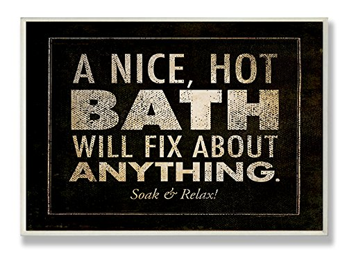 The Stupell Home Décor Collection A Nice Hot Bath Will Fix Anything Bath Wall Plaque