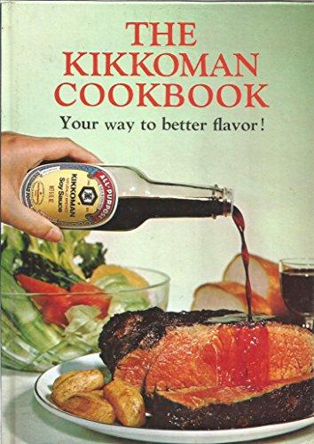 - The Kikkoman Cookbook: Your Way to Better Flavor!