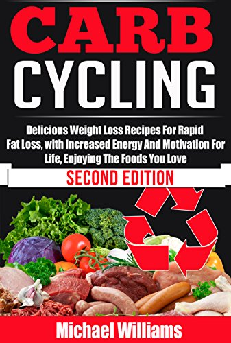 Carb Cycling: Delicious, Weight Loss Recipes For Rapid Fat Loss, With Increased Energy And Motivation For Life, Enjoying The Foods You Love (Carb Cycling ... Carb Cycling Meals, Ca