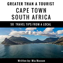 Greater Than a Tourist: Cape Town, South Africa: 50 Travel Tips from a Local Audiobook by Mia Masson, Greater Than a Tourist Narrated by Scott Zdanis