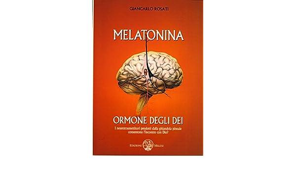 Melatonina: Ormone degli Dei (Italian Edition) eBook: Giancarlo Rosati: Amazon.es: Tienda Kindle
