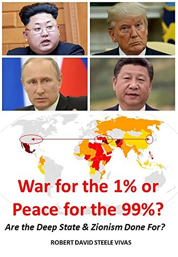 War for the 1% or Peace for the 99%?: Are the Deep State & Zionism Done For? (Trump Revolution Book 15) by [STEELE Vivas, Robert David]