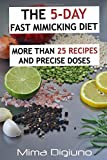 The 5-DAY Fast Mimicking Diet: More than 25 recipes and precise doses