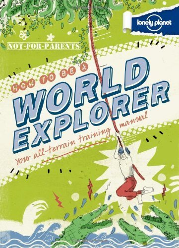 Not For Parents How to be a World Explorer (Lonely Planet Not for Parents) by Lonely Planet (2012) Hardcover