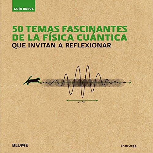 Descargar Libro 50 Temas Fascinantes De La Física Cuántica Que Invitan A Reflexionar Brian Clegg