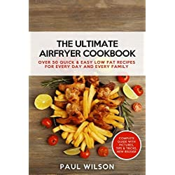 The Ultimate AirFryer Cookbook: Over 50 Quick & Easy Low Fat Recipes for Every Day and Every Family by Paul Wilson (2016-06-25)