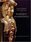 French Furniture and Gilt Bronzes: Baroque and Regence, Catalogue of the J. Paul Getty Museum Collection