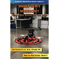 What's my Mission?: The right drone for the job! (Survey Mapping Made Simple) (Volume 2)