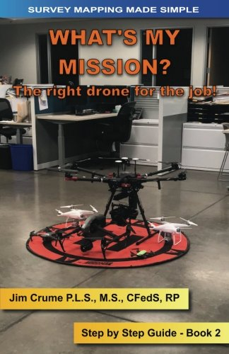 What's my Mission?: The right drone for the job! (Survey Mapping Made Simple) (Volume 2) (My Survey)