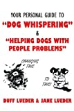 "Your Personal Guide to ""Dog Whispering"": & ""Helping Dogs with People Problems"""