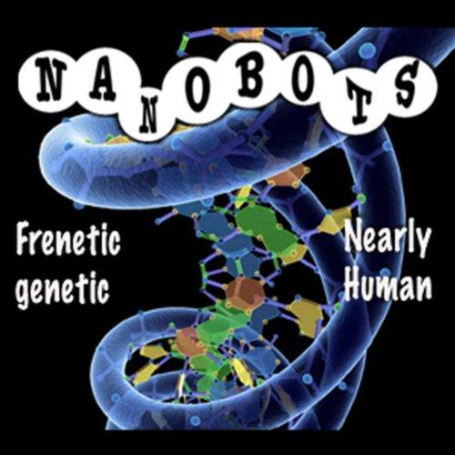 Nanobots Frenetic Genetic