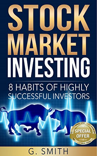Stock Market Investing: 8 Habits of Highly Successful Investors (Stock Market Investing Series Book 3)