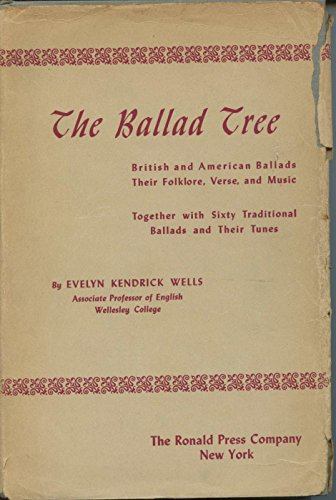 The ballad tree,: A study of British and American ballads, their folklore, verse and music, together with sixty traditional ballads and their tunes