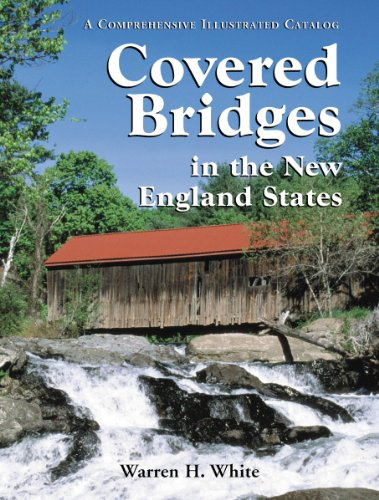 Covered Bridges in the New England States: A Comprehensive Illustrated Catalog ()