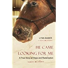 He Came Looking for Me: A true story of hope and redemption (Gospel Horse Series) (Volume 2)
