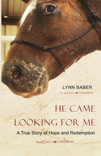 He Came Looking for Me: A true story of hope and redemption (Gospel Horse Series) (Volume 2) pdf epub