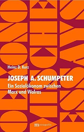 Joseph Alois Schumpeter - Ein Sozialökonom zwischen Marx und Walras Taschenbuch – 1. Juni 2005 Heinz D Kurz Metropolis 3895185086 Allgemeines