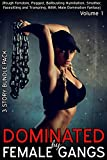 Dominated by Female Gangs (Rough Femdom, Pegged, Ballbusting Humiliation, Smother, Facesitting and Trampling, BBW, Male Domination Fantasy)- Volume 1- 3 story bundle pack
