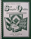img - for Marilyn's Machine-Stitched Sew Simple Quilts [ Spiraling Log Cabin Design ] (step-by-step instructions and graphic illustrations, Seventh Printing) book / textbook / text book