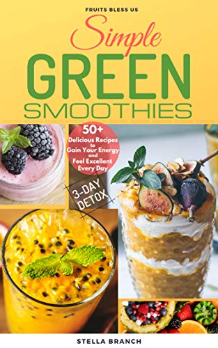 Simple Green Smoothies to Lose Weight:  50+ Delicious Recipes to Gain Energy and Feel Excellent Every Day (Best Smoothies For Weight Gain)
