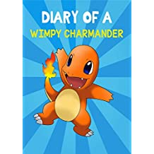 Pokemon Go: Diary Of A Wimpy Charmander: (An Unofficial Pokemon Book) (Pokemon Diaries Book 5)