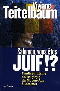 Salomon, vous êtes juif !? : L'antisémitisme en Belgique, du Moyen Age à Internet par Viviane Teitelbaum-Hirsch