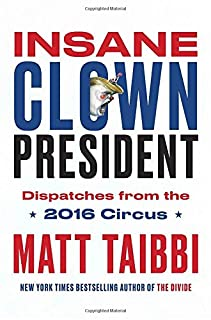 Book Cover: Insane Clown President: Dispatches from the 2016 Circus