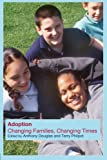 Adoption: Changing Families, Changing Times, , 0415256852