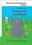 Testament mit Hund : Roman mit Übungen - für Jugendliche und Erwachsene Deutsch lesen und lernen
