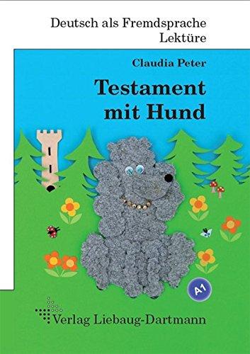 Testament mit Hund: A1 Roman mit Übungen – für Jugendliche und Erwachsene, Deutsch lesen und lernen