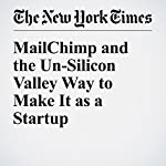 MailChimp and the Un-Silicon Valley Way to Make It as a Startup | Farhad Manjoo